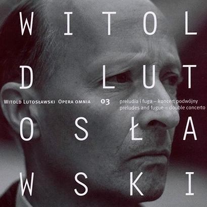 Witold Lutosławski | Opera Omnia 03
